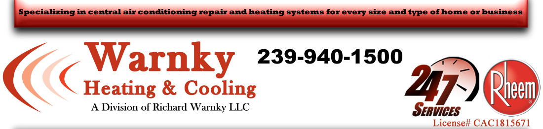 Specializing in central air conditioning repair and heating systems for every size and type of home or business - Warnky Heating & Cooling - A Division of Richard Warnky LLC - 239-790-4677 - 24-7 Services - License# CAC1815671